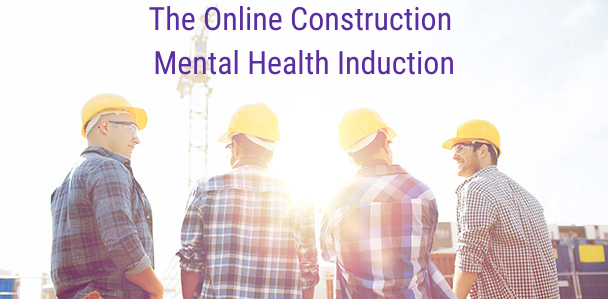 Construction Mental Health Induction